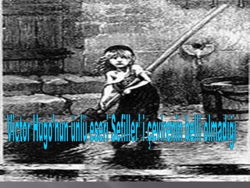 Victor Hugo'nun ünlü eseri Sefiller' i çevirenin belli olmadığı