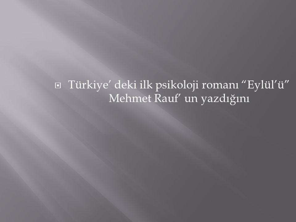 Türkiye' deki ilk psikoloji romanı Eylül'ü Mehmet Rauf' un yazdığını