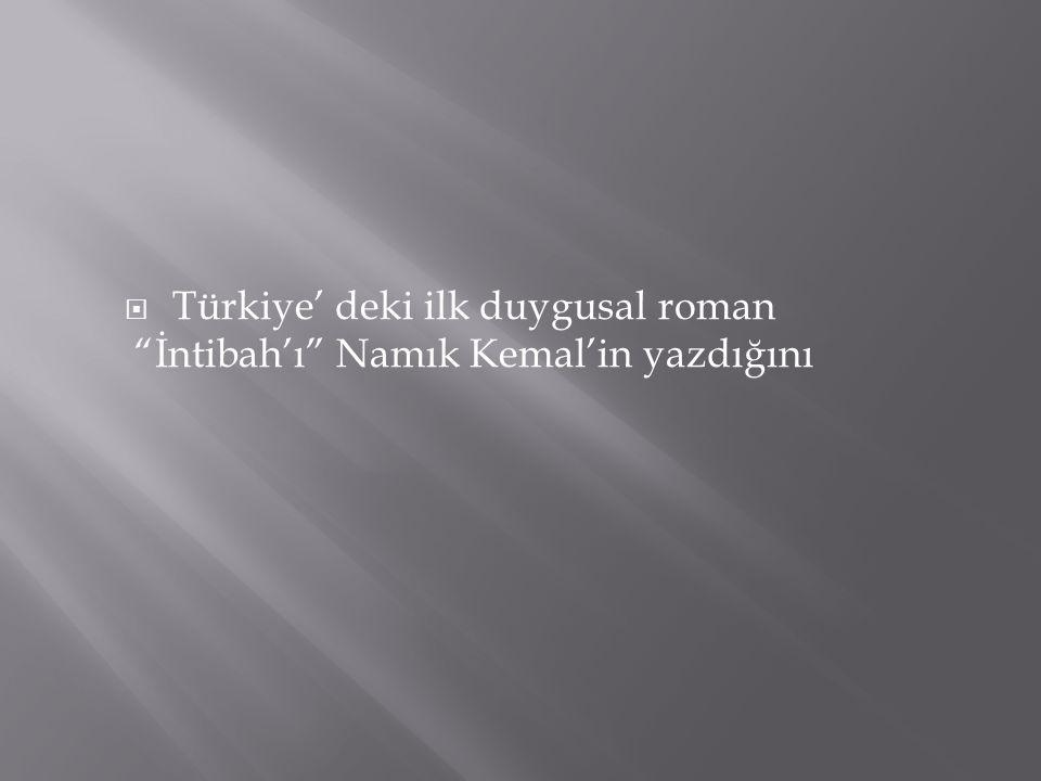 Türkiye' deki ilk duygusal roman İntibah'ı Namık Kemal'in yazdığını