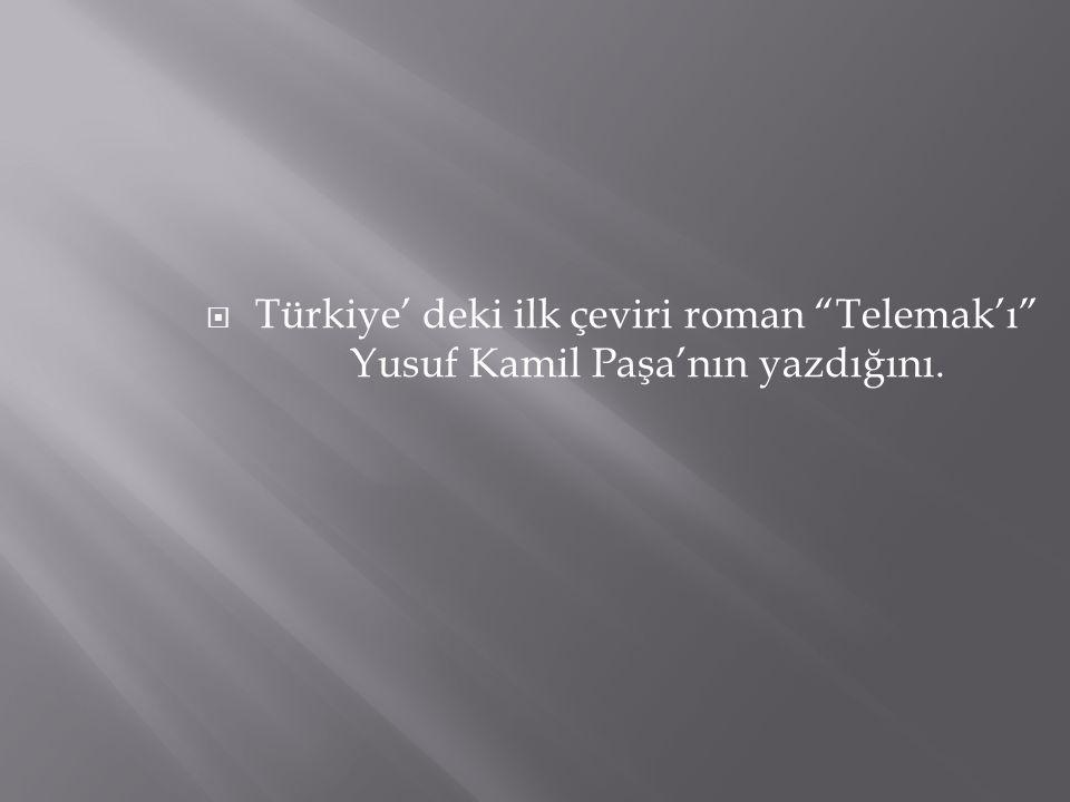 Türkiye' deki ilk çeviri roman Telemak'ı Yusuf Kamil Paşa'nın yazdığını.