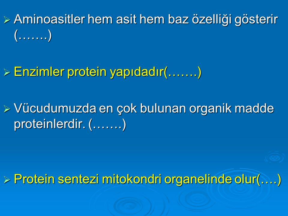 Aminoasitler hem asit hem baz özelliği gösterir (…….)
