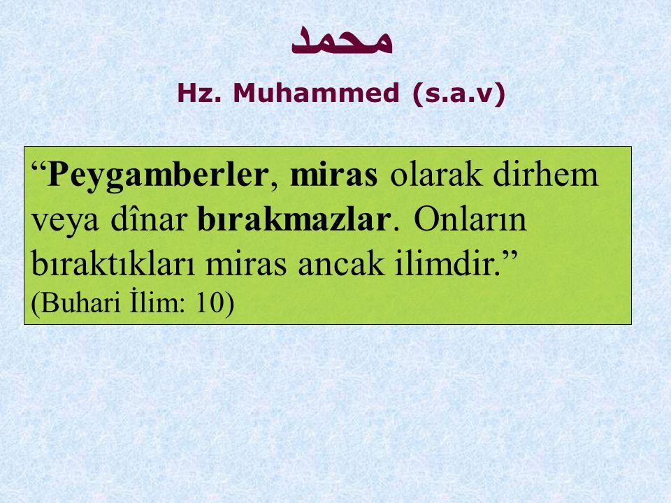 محمد Hz. Muhammed (s.a.v) Peygamberler, miras olarak dirhem veya dînar bırakmazlar. Onların bıraktıkları miras ancak ilimdir.