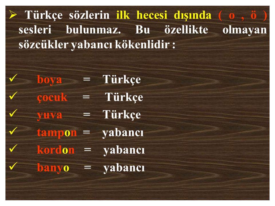 Türkçe sözlerin ilk hecesi dışında ( o , ö ) sesleri bulunmaz