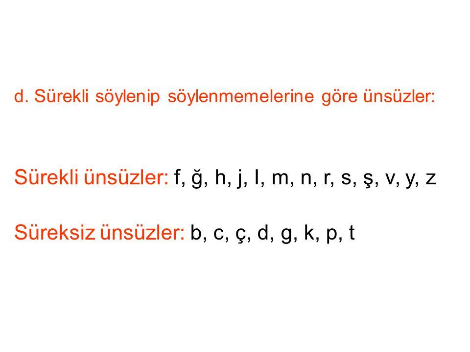 Sürekli ünsüzler: f, ğ, h, j, I, m, n, r, s, ş, v, y, z