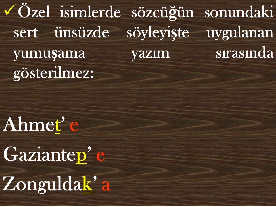Ahmet' e Gaziantep' e Zonguldak' a