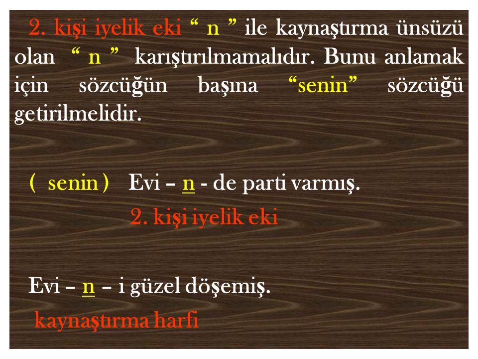 2. kişi iyelik eki n ile kaynaştırma ünsüzü olan n karıştırılmamalıdır. Bunu anlamak için sözcüğün başına senin sözcüğü getirilmelidir.