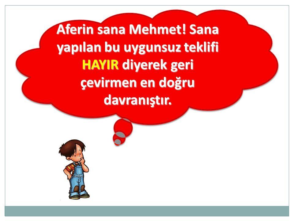 Aferin sana Mehmet.