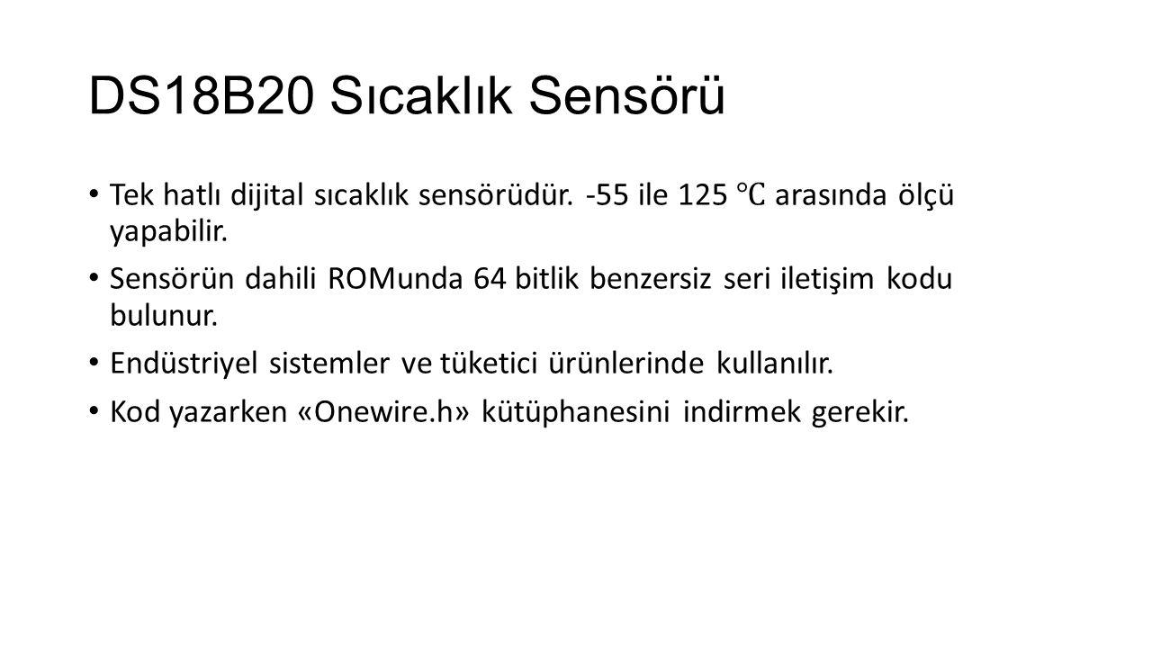 DS18B20 Sıcaklık Sensörü Tek hatlı dijital sıcaklık sensörüdür. -55 ile 125 ℃ arasında ölçü yapabilir.