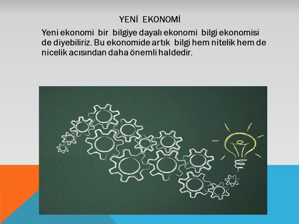 YENİ EKONOMİ Yeni ekonomi bir bilgiye dayalı ekonomi bilgi ekonomisi de diyebiliriz.