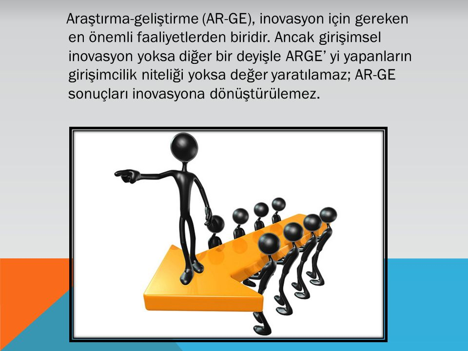 Araştırma-geliştirme (AR-GE), inovasyon için gereken en önemli faaliyetlerden biridir.