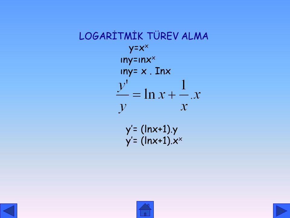 LOGARİTMİK TÜREV ALMA y=xx ıny=ınxx ıny= x . Inx y'= (lnx+1).y y'= (lnx+1).xx