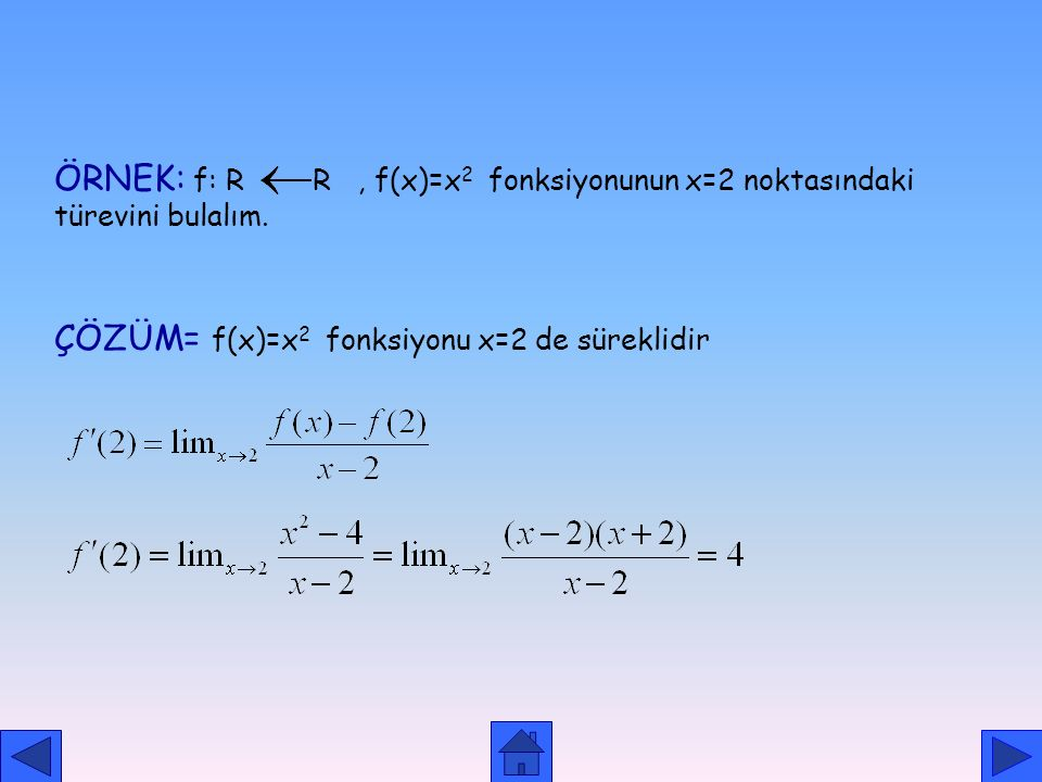 ÖRNEK: f: R R , f(x)=x2 fonksiyonunun x=2 noktasındaki türevini bulalım.