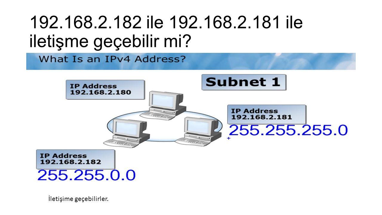 192.168.2.182 ile 192.168.2.181 ile iletişme geçebilir mi