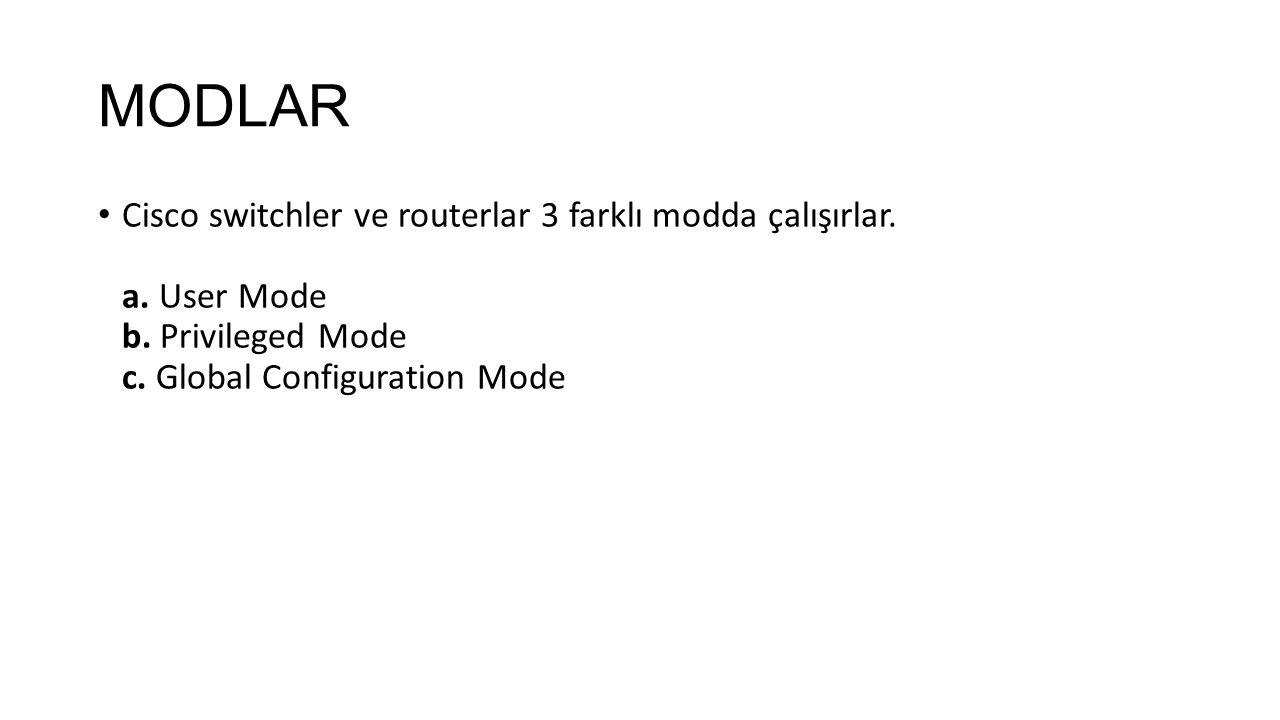 MODLAR Cisco switchler ve routerlar 3 farklı modda çalışırlar.