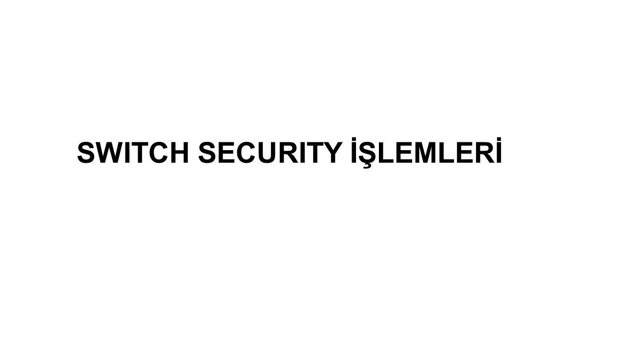 SWITCH SECURITY İŞLEMLERİ