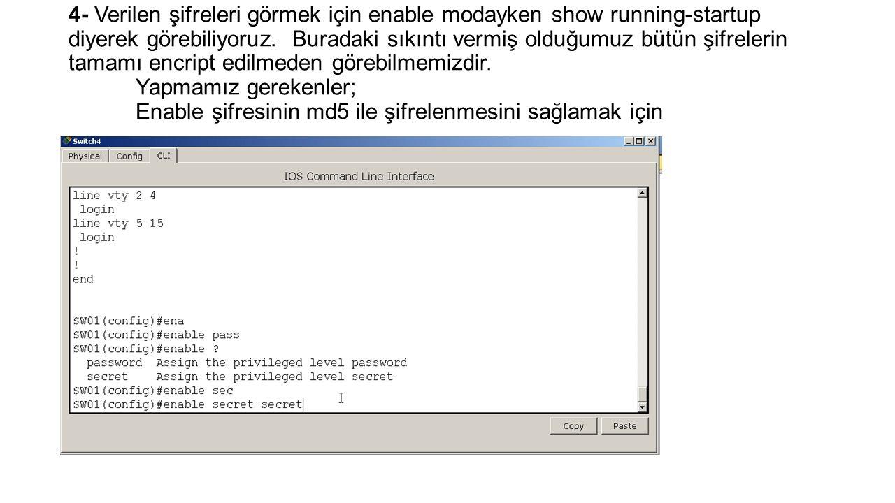 4- Verilen şifreleri görmek için enable modayken show running-startup diyerek görebiliyoruz.