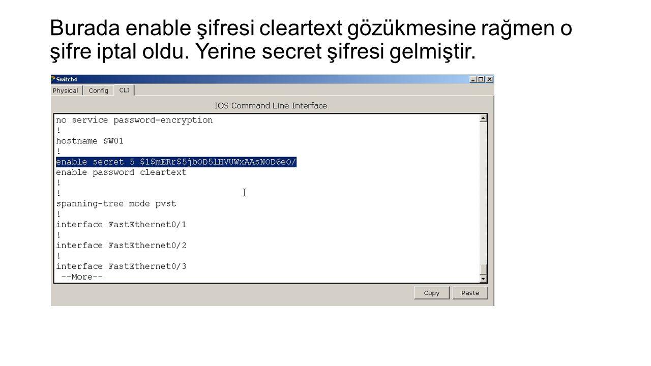 Burada enable şifresi cleartext gözükmesine rağmen o şifre iptal oldu