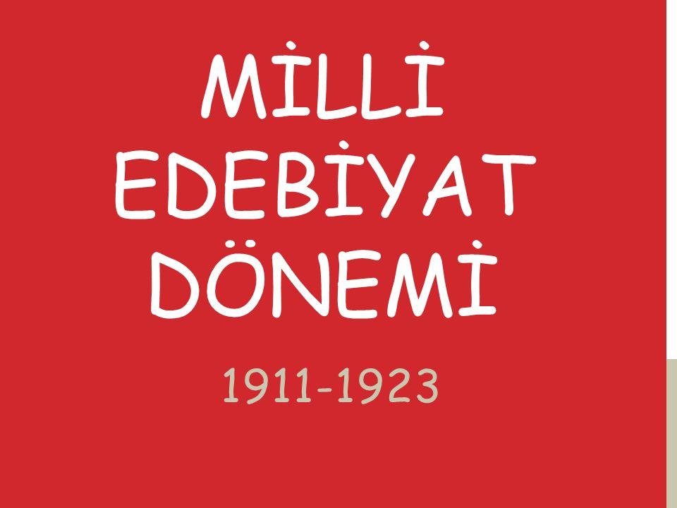 MİLLİ EDEBİYAT DÖNEMİ 1911-1923