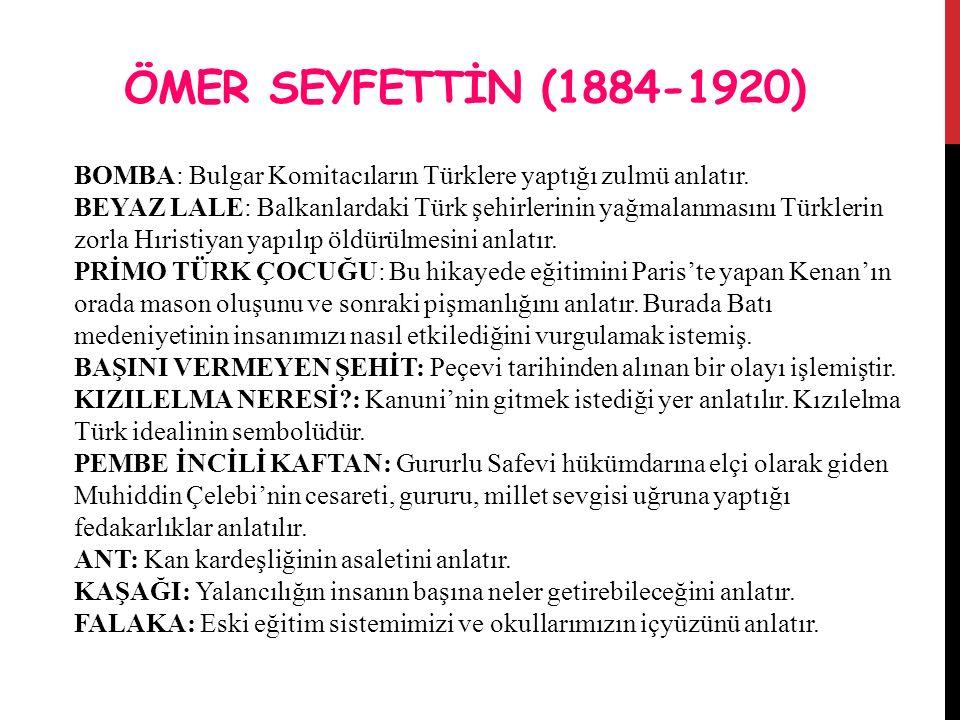 ÖMER SEYFETTİN (1884-1920) BOMBA: Bulgar Komitacıların Türklere yaptığı zulmü anlatır.