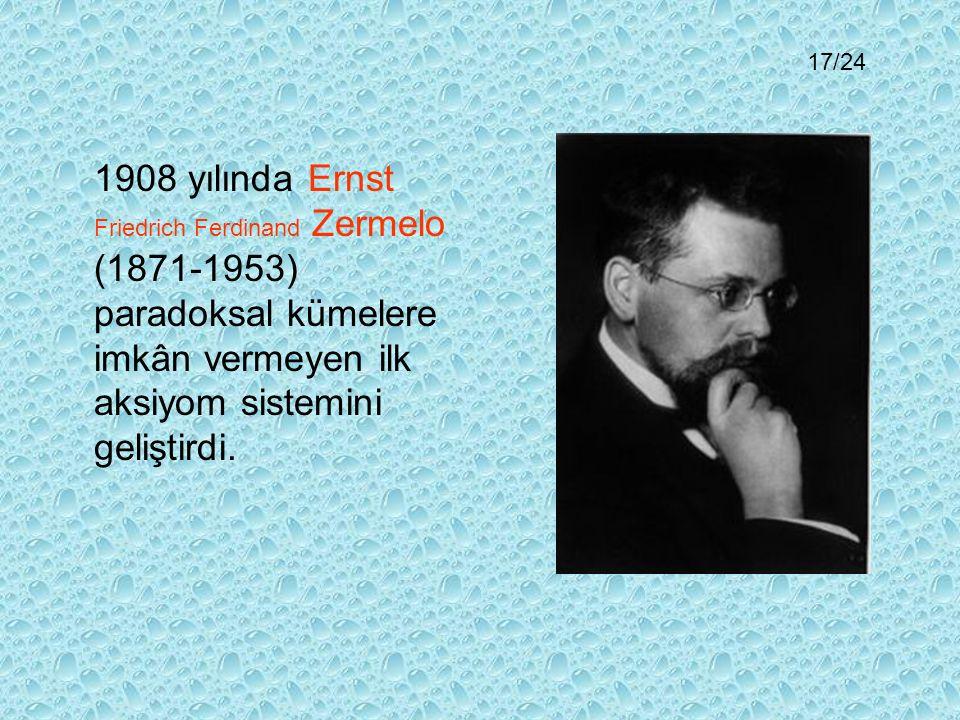 17/24 1908 yılında Ernst Friedrich Ferdinand Zermelo (1871-1953) paradoksal kümelere imkân vermeyen ilk aksiyom sistemini geliştirdi.