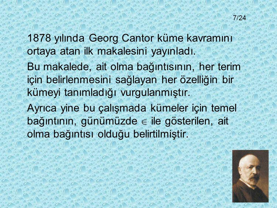 7/24 1878 yılında Georg Cantor küme kavramını ortaya atan ilk makalesini yayınladı.