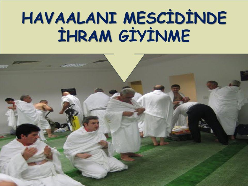HAVAALANI MESCİDİNDE İHRAM GİYİNME