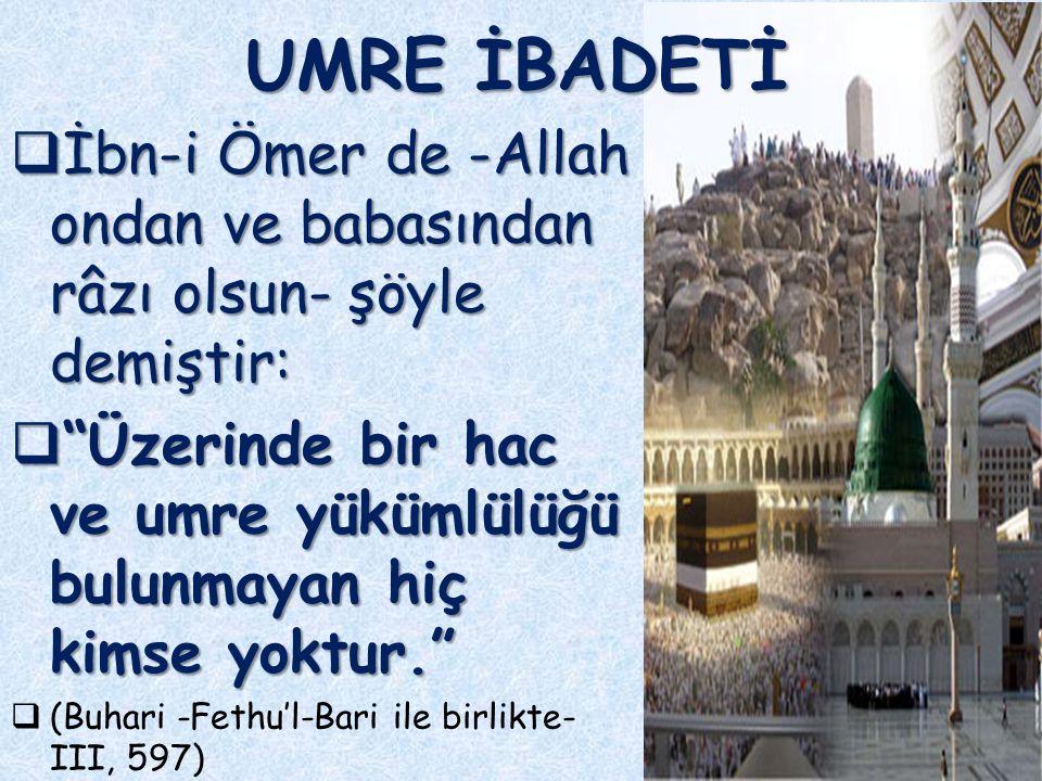 UMRE İBADETİ İbn-i Ömer de -Allah ondan ve babasından râzı olsun- şöyle demiştir: