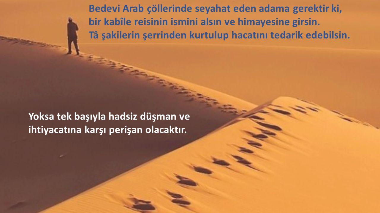 Bedevi Arab çöllerinde seyahat eden adama gerektir ki,