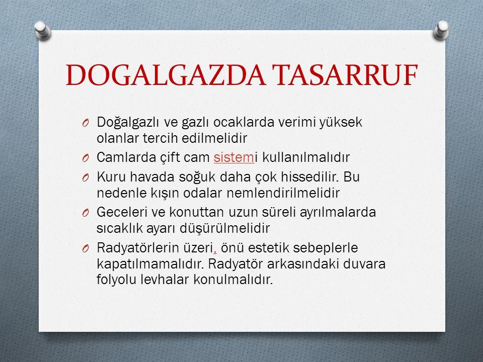 DOGALGAZDA TASARRUF Doğalgazlı ve gazlı ocaklarda verimi yüksek olanlar tercih edilmelidir. Camlarda çift cam sistemi kullanılmalıdır.
