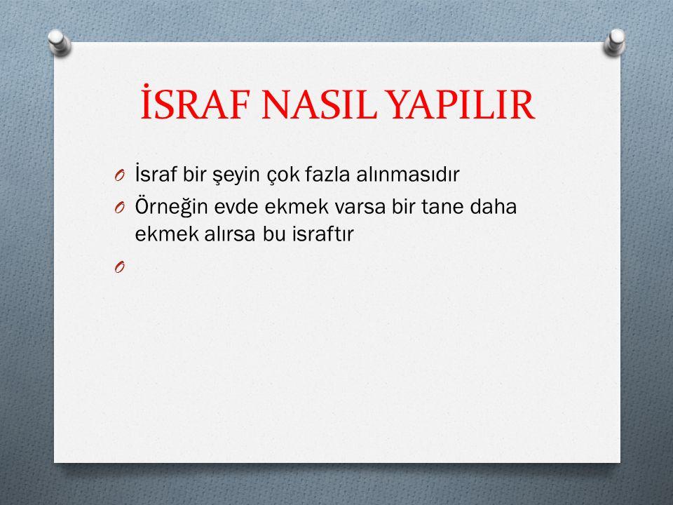 İSRAF NASIL YAPILIR İsraf bir şeyin çok fazla alınmasıdır