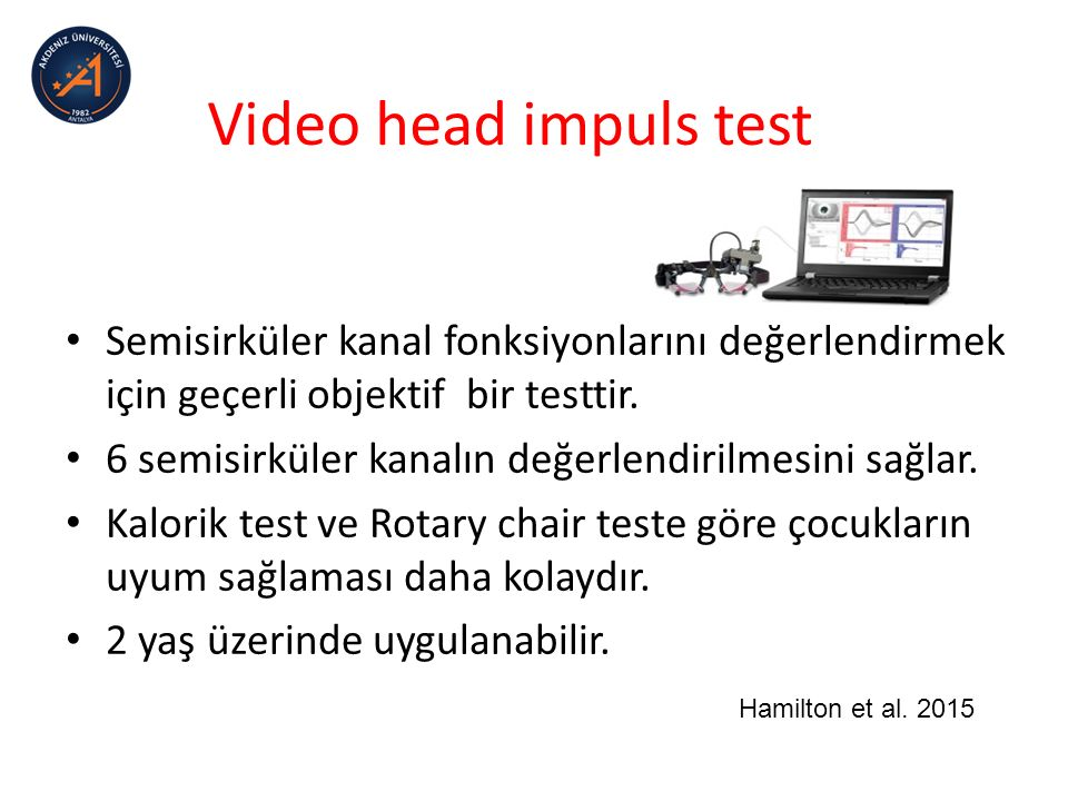 Video head impuls test Semisirküler kanal fonksiyonlarını değerlendirmek için geçerli objektif bir testtir.