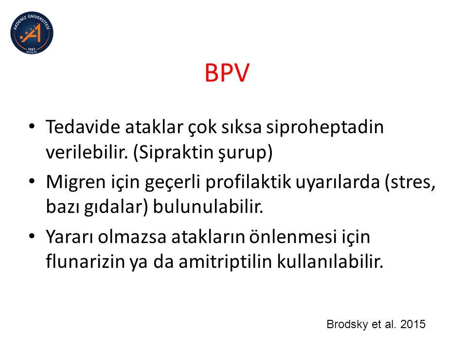 BPV Tedavide ataklar çok sıksa siproheptadin verilebilir. (Sipraktin şurup)