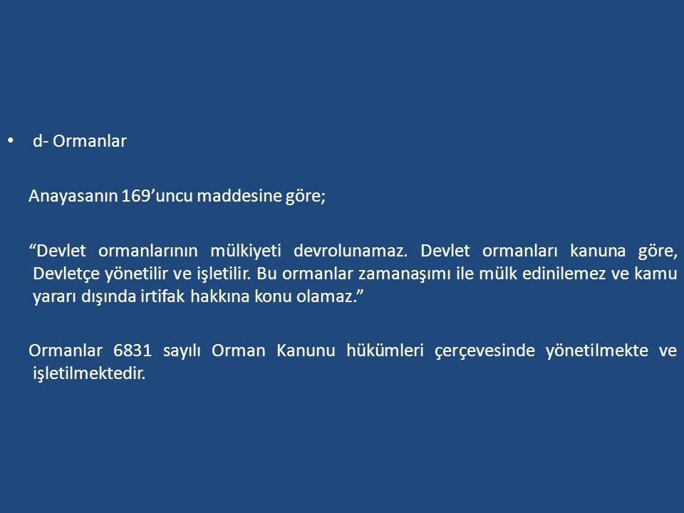 d- Ormanlar Anayasanın 169'uncu maddesine göre;
