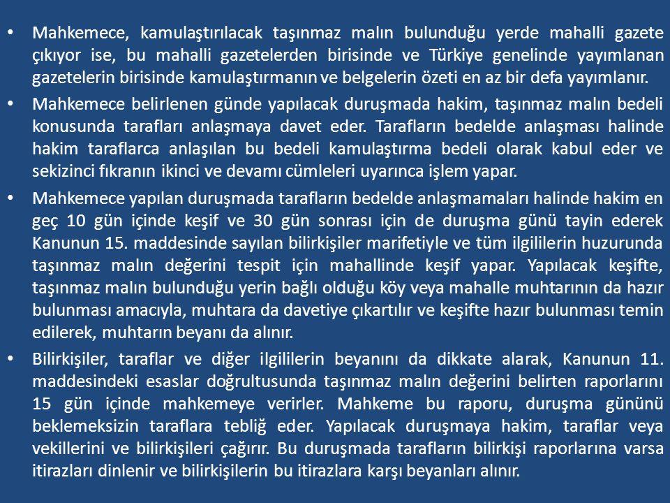 Mahkemece, kamulaştırılacak taşınmaz malın bulunduğu yerde mahalli gazete çıkıyor ise, bu mahalli gazetelerden birisinde ve Türkiye genelinde yayımlanan gazetelerin birisinde kamulaştırmanın ve belgelerin özeti en az bir defa yayımlanır.