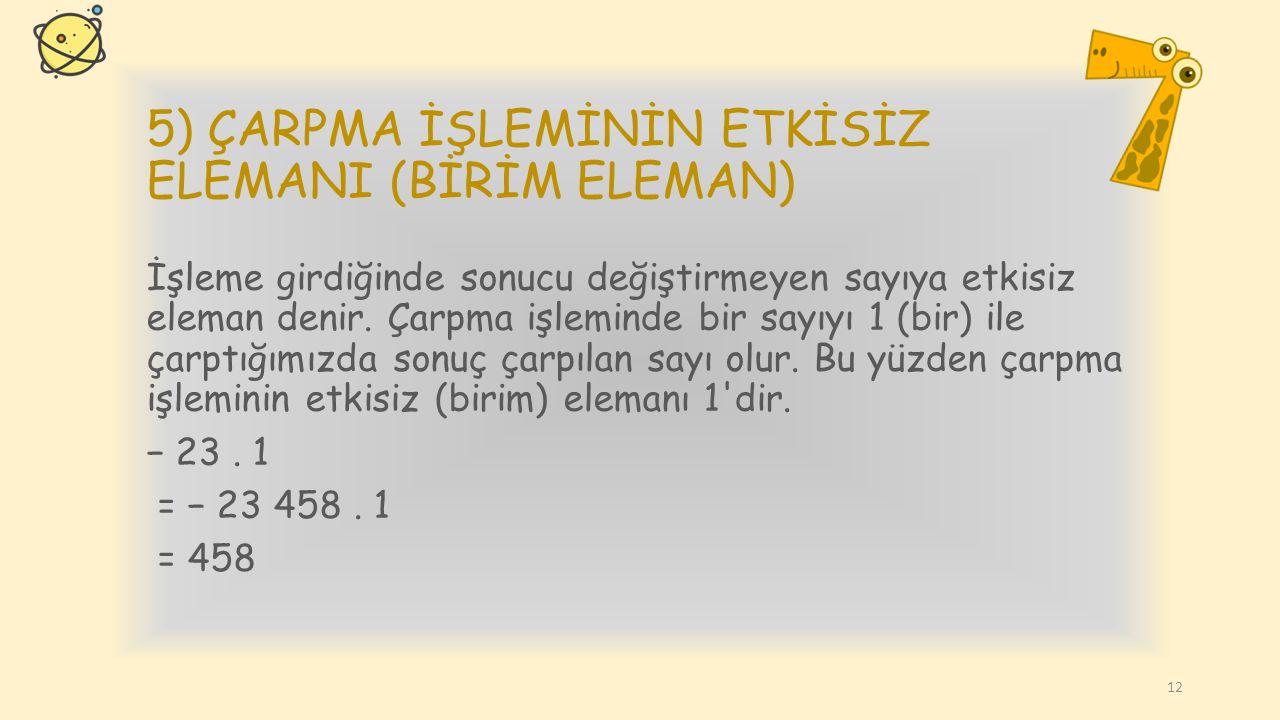 5) ÇARPMA İŞLEMİNİN ETKİSİZ ELEMANI (BİRİM ELEMAN)