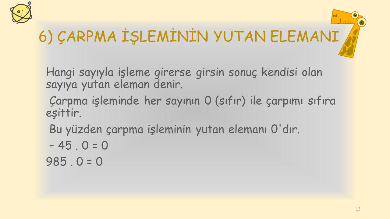 6) ÇARPMA İŞLEMİNİN YUTAN ELEMANI