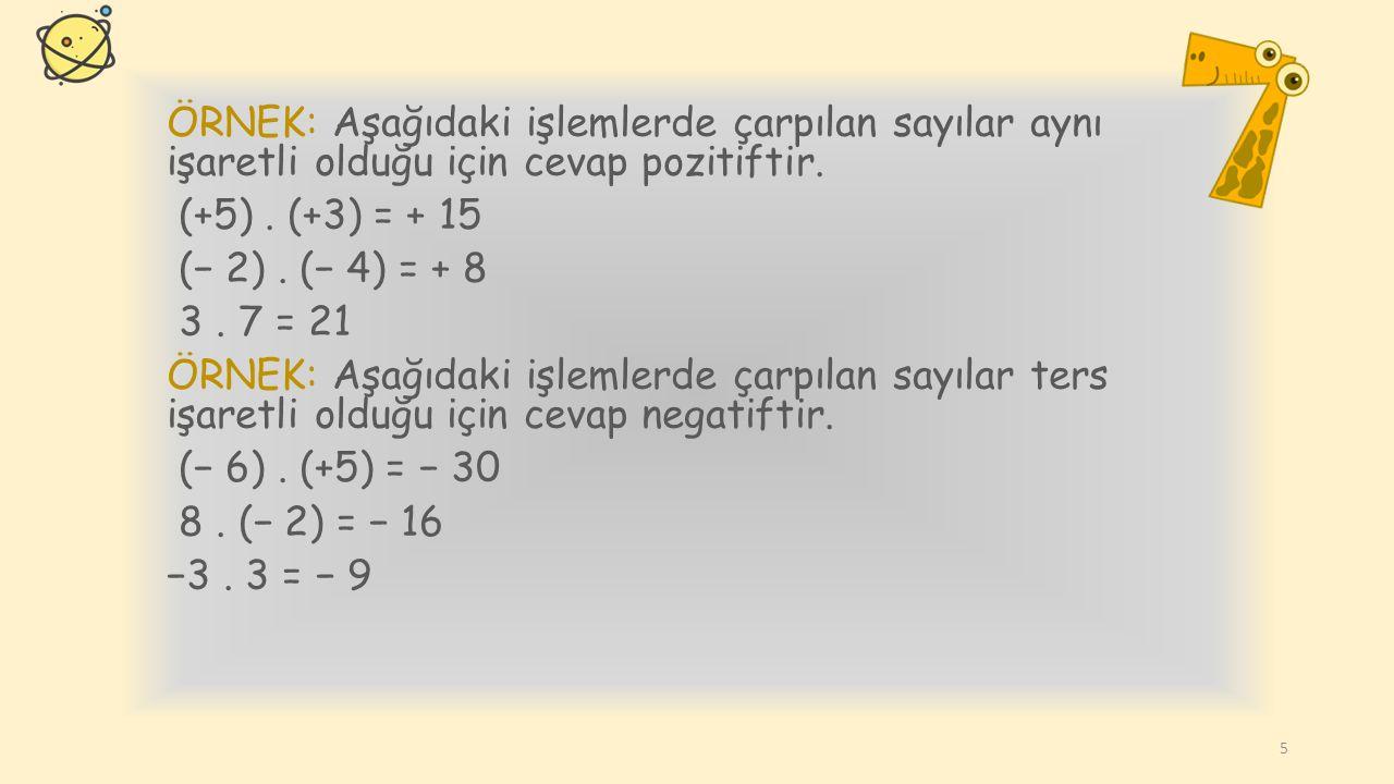 ÖRNEK: Aşağıdaki işlemlerde çarpılan sayılar aynı işaretli olduğu için cevap pozitiftir.