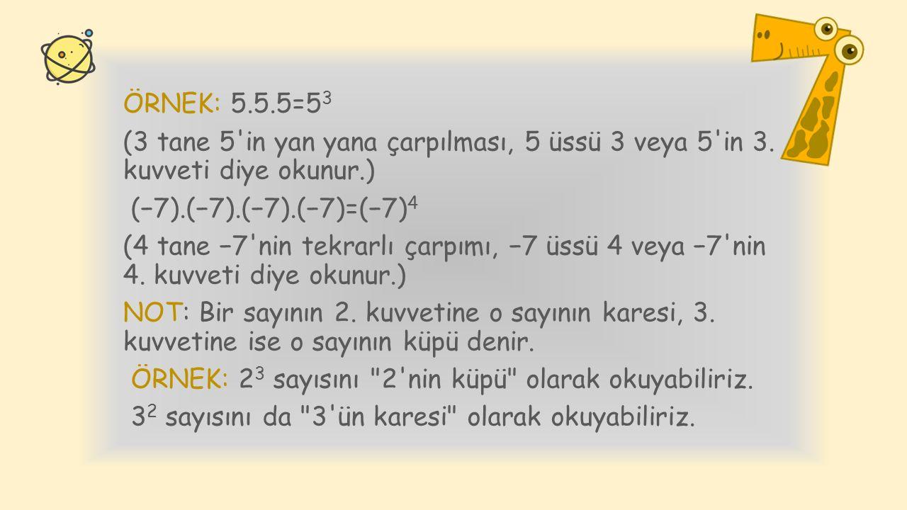 ÖRNEK: 5.5.5=53 (3 tane 5 in yan yana çarpılması, 5 üssü 3 veya 5 in 3.