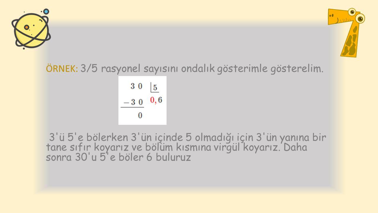 ÖRNEK: 3/5 rasyonel sayısını ondalık gösterimle gösterelim.