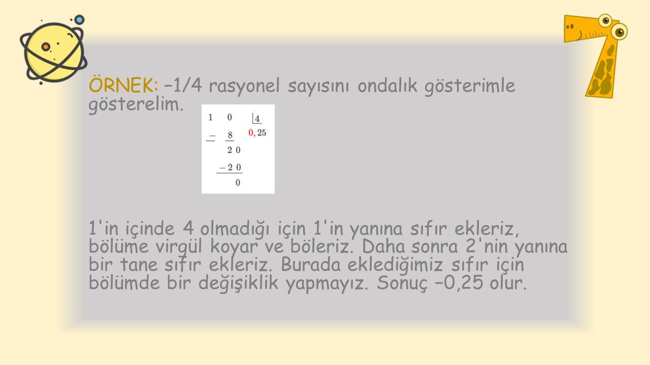 ÖRNEK: −1/4 rasyonel sayısını ondalık gösterimle gösterelim.