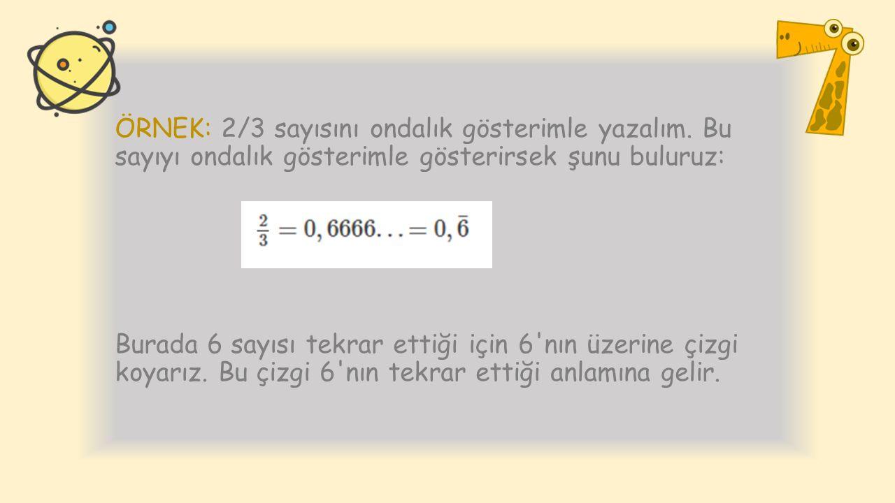 ÖRNEK: 2/3 sayısını ondalık gösterimle yazalım