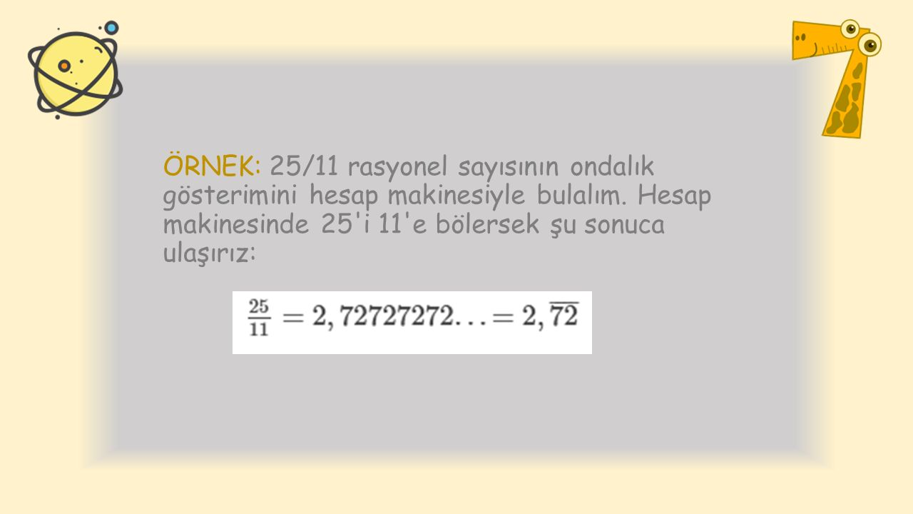 ÖRNEK: 25/11 rasyonel sayısının ondalık gösterimini hesap makinesiyle bulalım.