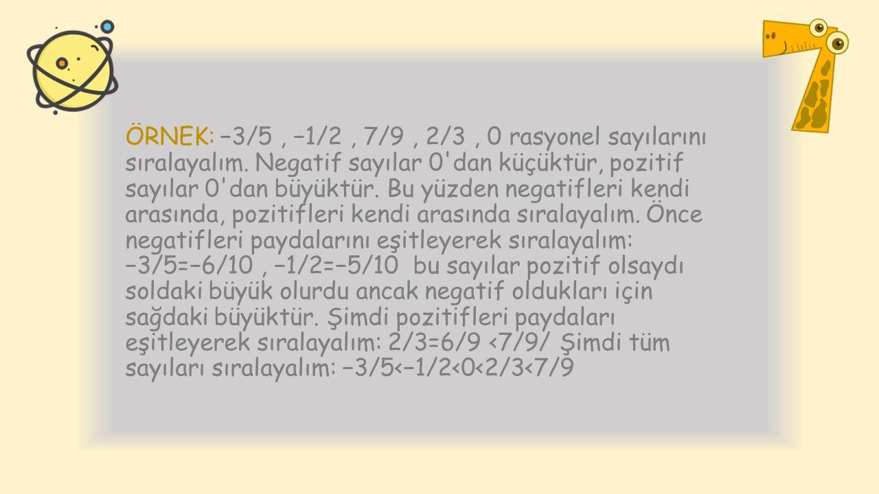 ÖRNEK: −3/5 , −1/2 , 7/9 , 2/3 , 0 rasyonel sayılarını sıralayalım