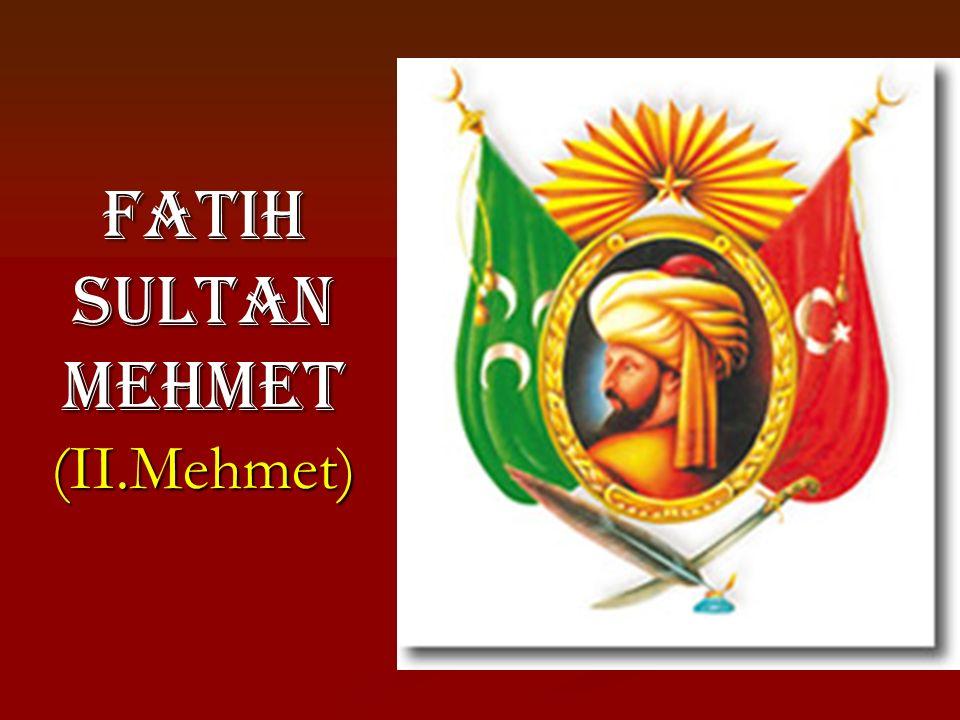 FATIH SULTAN MEHMET (II.Mehmet)