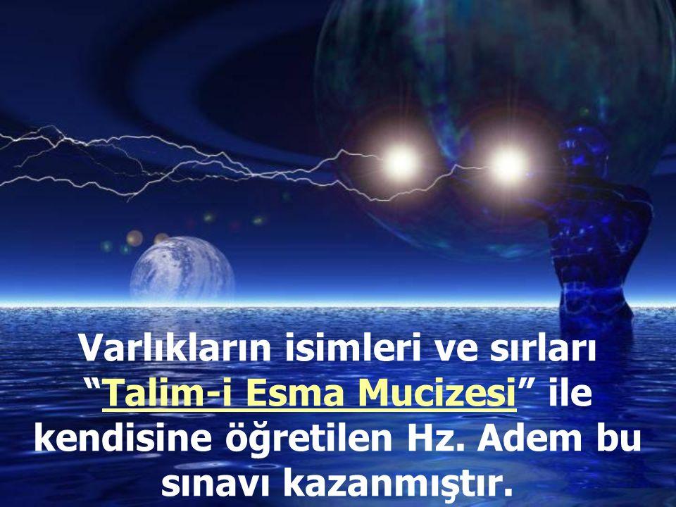 Varlıkların isimleri ve sırları Talim-i Esma Mucizesi ile kendisine öğretilen Hz.