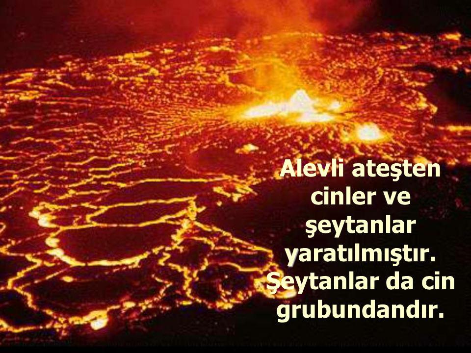 Alevli ateşten cinler ve şeytanlar yaratılmıştır