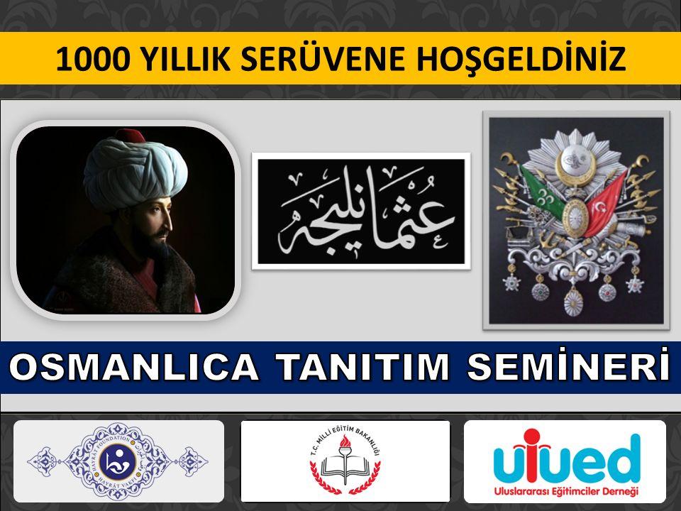 1000 YILLIK SERÜVENE HOŞGELDİNİZ OSMANLICA TANITIM SEMİNERİ