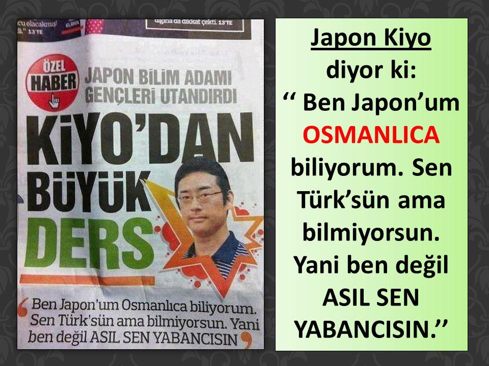 Japon Kiyo diyor ki: '' Ben Japon'um OSMANLICA biliyorum.