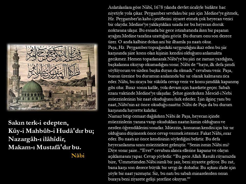Kûy-i Mahbûb-i Hudâ dır bu; Nazargâh-ı ilâhîdir,