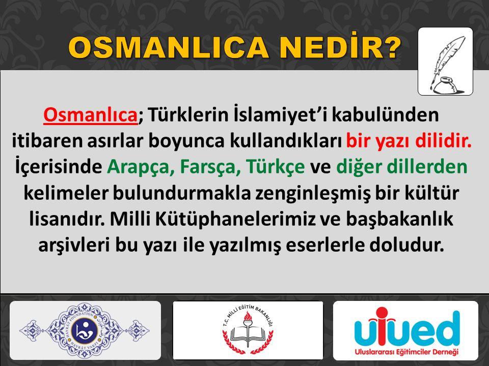 OSMANLICA NEDİR Osmanlıca; Türklerin İslamiyet'i kabulünden itibaren asırlar boyunca kullandıkları bir yazı dilidir.